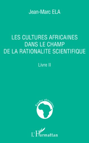 Les cultures africaines dans le champ de la rationalité scientifique