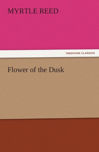 Flower of the Dusk (TREDITION CLASSICS) (English Edition)