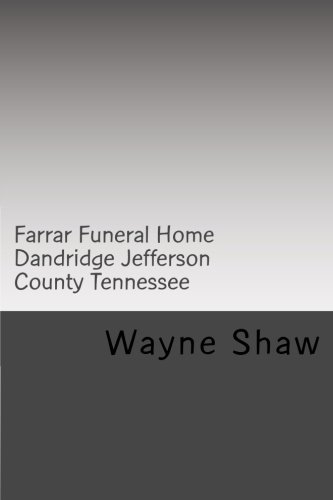 Farrar Funeral Home Dandridge Jefferson County Tennessee: Volume 3 (Funeral Homes of Jefferson County Tennessee) por Wayne A haw