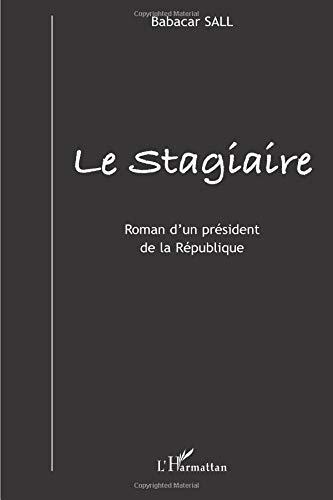 Le stagiaire: Roman d'un président de la République par Babacar Sall