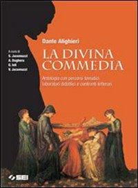 La Divina Commedia. Antologia con percorsi tematici, laboratori didattici e confronti letterari. Per le Scuole superiori