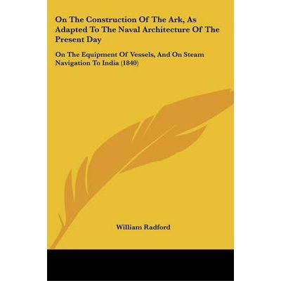 On The Construction Of The Ark, As Adapted To The Naval Architecture Of The Present Day: On The Equipment Of Vessels, And On Steam Navigation To India (1840) (Paperback) - Common