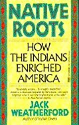 Native Roots - How The Indians Enriched America