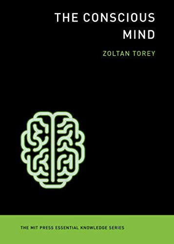 The Conscious Mind (MIT Press Essential Knowledge series) por Zoltan Torey