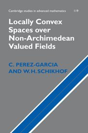 Locally Convex Spaces over Non-Archimedean Valued Fields (Cambridge Studies in Advanced Mathematics, Band 119)