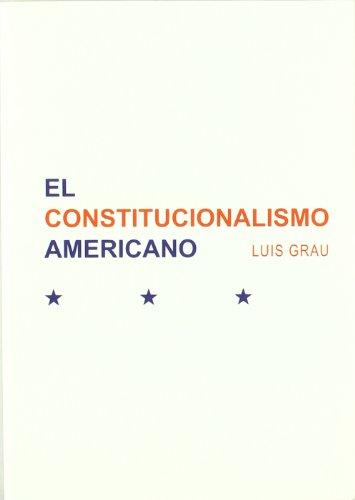 El Constitucionalismo Americano: Materiales para un curso de historia de las constituciones por Luis Grau Gómez