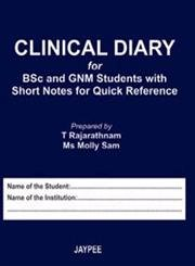 Clinical Diary for B Sc  & GNM Students with Short Notes for Quick Reference