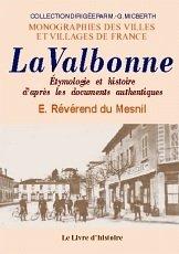 La Valbonne. Etymologie et Histoire d'Après les Documents Authentiques