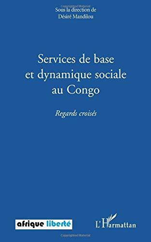 Services de Base et Dynamique Sociale au Congo Regards Croisés par Désiré Mandilou