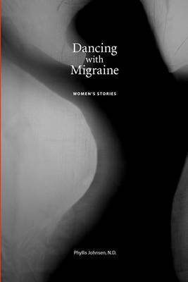 [(Dancing with Migraine : Women's Stories)] [By (author) Phyllis Johnsen N D] published on (December, 2009)