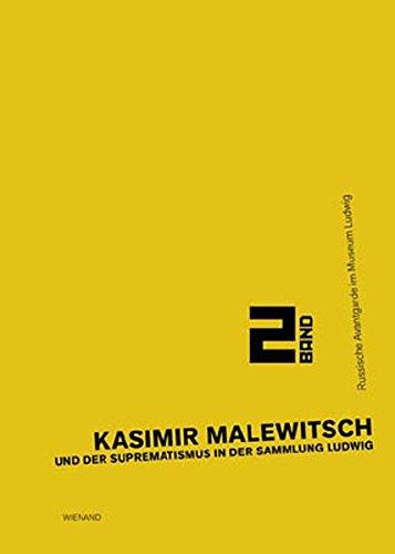 """Kasimir Malewitsch und der Suprematismus in der Sammlung Ludwig: Band 2 der Projektreihe 'Russische Avantgarde' (Ausstellungsreihe """"Russische Avantgarde"""")"""
