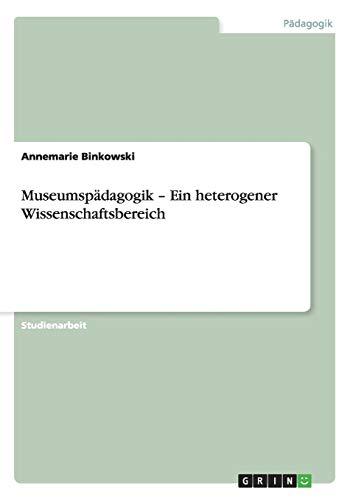 Museumspädagogik - Ein heterogener Wissenschaftsbereich