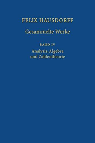 Felix Hausdorff-Gesammelte Werke: Band IV: Analysis, Algebra und Zahlentheorie