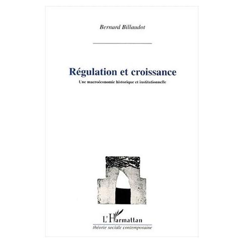 Régulation et croissance. une macroéconomie historique et institutionnelle de Bernard Billaudot (15 janvier 2001) Broché