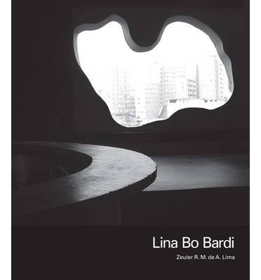 [(Lina Bo Bardi)] [ By (author) Zeuler Rocha Mello de Almeida Lima, Foreword by Barry Bergdoll ] [November, 2013]