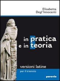 In pratica e in teoria. Versioni latine per il triennio. Ediz. leggera. Con espansione online. Per i Licei e gli Ist. magistrali
