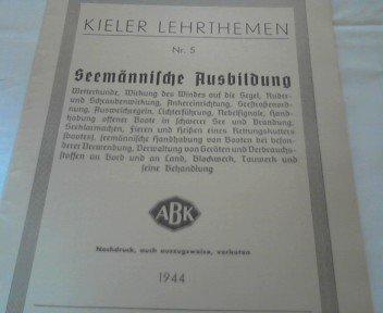 Kieler Lehrthemen Nr. 5 Seemännische Ausbildung ( Wetterkunde, Wirken des Windes auf die Segel, Ruder,Schrauben, Anker , Ordnungen u.v.m. ) ; . Verlag Alfred Burkhardt, Eutin 1944 -