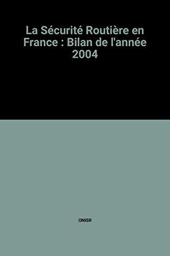 La Sécurité Routière en France : Bilan de l'année 2004 par ONISR