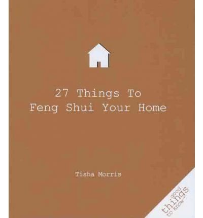 [(27 Things to Feng Shui Your Home)] [Author: Tisha Morris] published on (April, 2010) par Tisha Morris