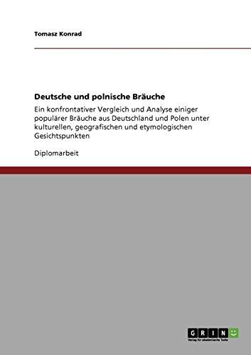 Deutsche und polnische Bräuche: Ein konfrontativer Vergleich und Analyse einiger populärer Bräuche aus Deutschland und Polen unter kulturellen, geografischen und etymologischen Gesichtspunkten