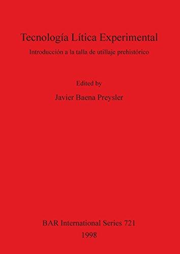 Tecnología Lítica Experimental: Introducción a la talla de utillaje prehistórico: Introduccion a La Talla De Utillaje Prehistorico (BAR International Series)