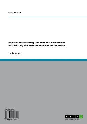 Bayerns Entwicklung seit 1945 mit besonderer Betrachtung des Münchener Medienstandortes (German Edition) por Roland Grösch