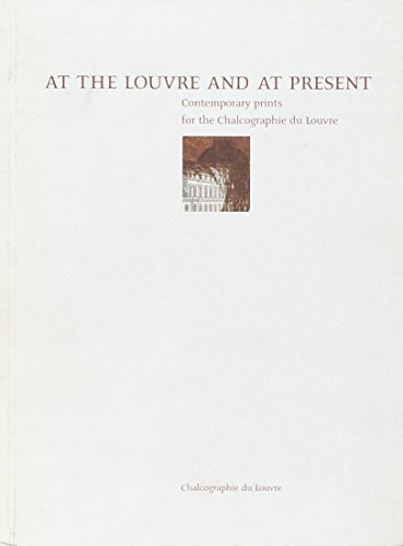 At the Louvre and at Present Contemporary Prints for the Chalcographie du Louvre