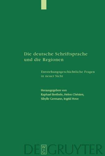 Die deutsche Schriftsprache und die Regionen: Enstehungsgeschichtliche Fragen in neuer Sicht (Studia Linguistica Germanica, Band 65)