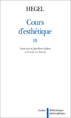 Cours d'esthétique Tome 3 : Cours d'esthétique par Georg Wilhelm Friedrich Hegel
