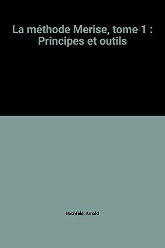 La méthode Merise, tome 1 : Principes et outils