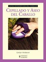 Cepillado y aseo del caballo (Guías fotográficas del caballo) por Carolyn Henderson
