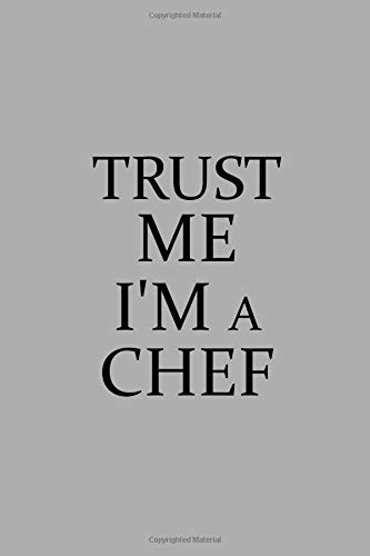 Trust Me I'm A Chef: Notebook, Journal or Planner | Size 6 x 9 | 110 Lined Pages | Office Equipment | Great Gift idea for Christmas or Birthday for a Chef