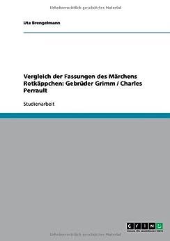 Vergleich der Fassungen des Märchens Rotkäppchen: Gebrüder Grimm / Charles Perrault