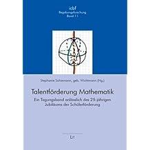 Talentförderung Mathematik: Ein Tagungsband anlässlich des 25-jährigen Jubiläums der Schülerförderung