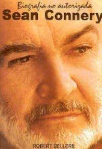 Sean Connery. Biografía no autorizada (Clásicos)