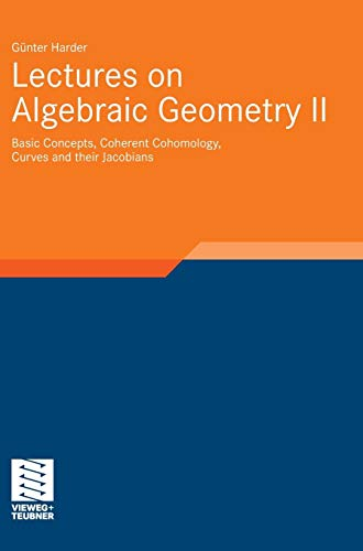 Lectures on Algebraic Geometry II: Basic Concepts, Coherent Cohomology, Curves and their Jacobians (Aspects of Mathematics, Band 39)