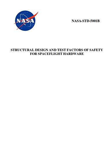 Structural Design and Test Factors of Safety for Spaceflight Hardware: NASA-STD-5001b - Std Hardware