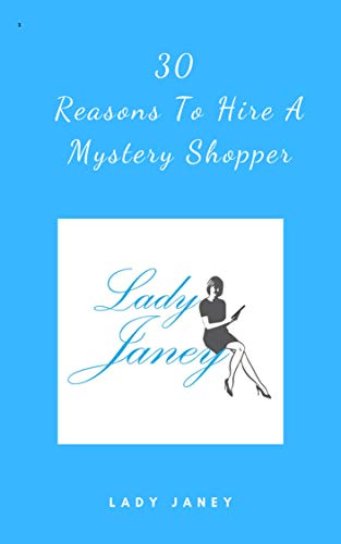 30 Reasons To Hire A Mystery Shopper (English Edition) -