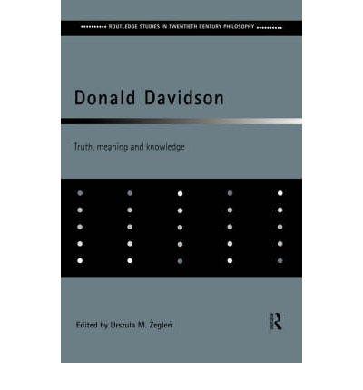 [(Donald Davidson: Truth, Meaning and Knowledge)] [Author: Urszula M. Zeglen] published on (April, 1999)