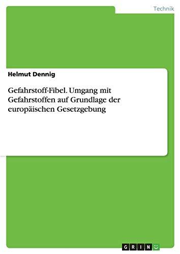 Gefahrstoff-Fibel. Umgang mit Gefahrstoffen auf Grundlage der europäischen Gesetzgebung