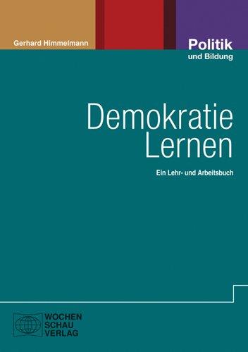 Demokratie Lernen: als Lebens- Gesellschafts- und Herrschaftsform Ein Lehr- und Arbeitsbuch