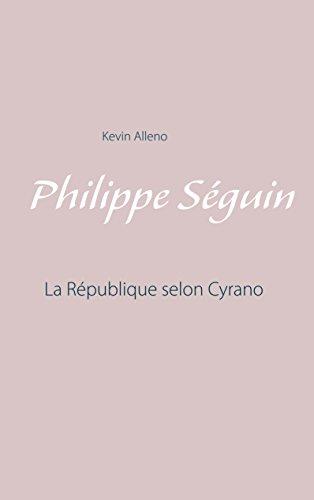 Philippe Séguin: La République selon Cyrano par Kevin Alleno