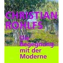 Christian Rohlfs: Die Begegnung mit der Moderne. Katalogbuch zur Ausstellung: Kiel, Kunsthalle, 10.12.2005-17.4.2006, Berlin, Brücke-Museum, 29.4.-30.7.2006