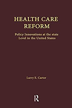 Health Care Reform: Policy Innovations At The State Level In The United States (health Care Policy In The United States) por Larry E. Carter epub