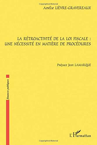 La rétroactivité de la loi fiscale: une nécessité en matière de procédures par  Amélie Lievre-Gravereaux