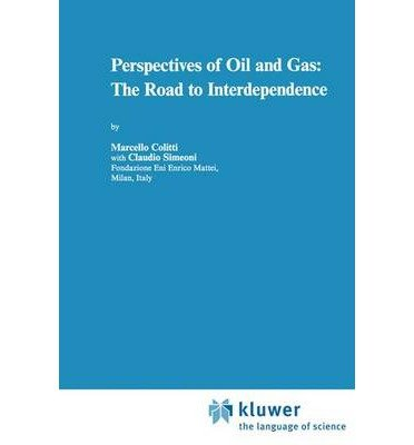[(Perspectives of Oil and Gas: The Road to Interdependence )] [Author: Marcello Colitti] [Aug-1996]