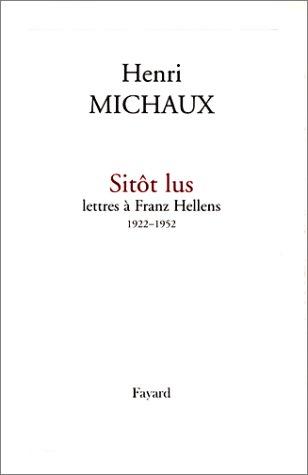 Sitôt lus - Lettres à Franz Hellens 1922-1952 par Henri Michaux