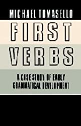 First Verbs: A Case Study of Early Grammatical Development by Michael Tomasello (1992-03-27)