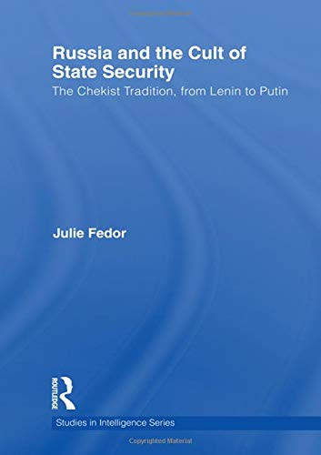Russia and the Cult of State Security: The Chekist Tradition, From Lenin to Putin (Studies in Intelligence) por Julie Fedor