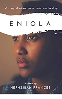 Eniola: A Story Of Abuse, Pain, Hope And Healing por Hephzibah Frances